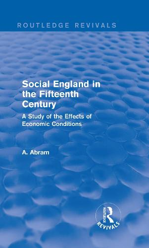 Social England in the Fifteenth Century: A Study of the Effects of Economic Conditions - Routledge Revivals (Hardback)