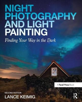 Night Photography and Light Painting: Finding Your Way in the Dark (Paperback)
