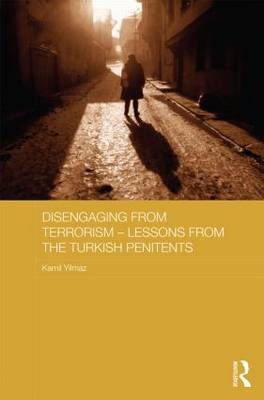 Disengaging from Terrorism - Lessons from the Turkish Penitents - Routledge Transnational Crime and Corruption (Hardback)