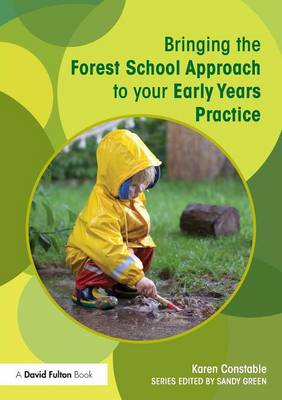 Bringing the Forest School Approach to your Early Years Practice - Bringing ... to your Early Years Practice (Paperback)