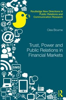 Trust, Power and Public Relations in Financial Markets - Routledge New Directions in Public Relations & Communication Research (Hardback)