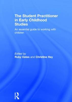 The Student Practitioner in Early Childhood Studies: An essential guide to working with children (Hardback)