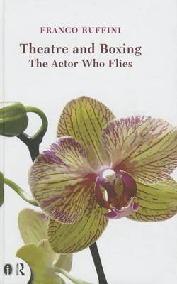 Theatre and Boxing: The Actor who Flies - Routledge Icarus (Hardback)