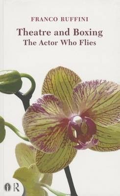 Theatre and Boxing: The Actor who Flies - Routledge Icarus (Paperback)