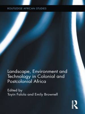 Landscape, Environment and Technology in Colonial and Postcolonial Africa (Paperback)