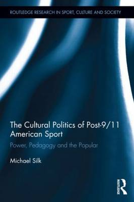 The Cultural Politics of Post-9/11 American Sport: Power, Pedagogy and the Popular (Paperback)