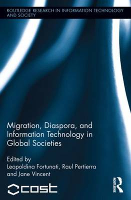Migration, Diaspora and Information Technology in Global Societies - Routledge Research in Information Technology and Society (Paperback)