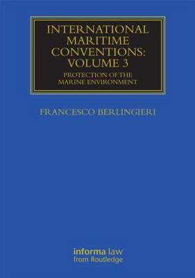 International Maritime Conventions (Volume 3): Protection of the Marine Environment - Maritime and Transport Law Library (Hardback)