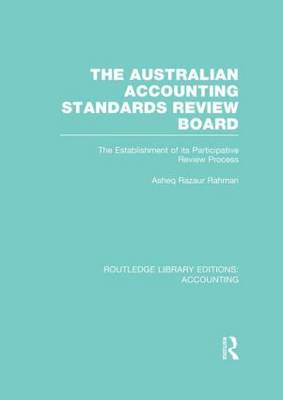 The Australian Accounting Standards Review Board: The Establishment of its Participative Review Process - Routledge Library Editions: Accounting (Hardback)