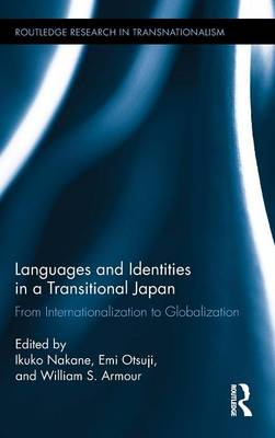 Languages and Identities in a Transitional Japan: From Internationalization to Globalization - Routledge Research in Transnationalism (Hardback)