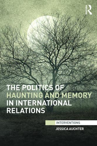 The Politics of Haunting and Memory in International Relations (Hardback)
