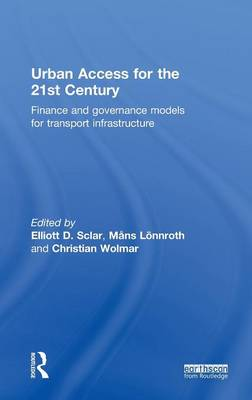 Urban Access for the 21st Century: Finance and Governance Models for Transport Infrastructure (Hardback)