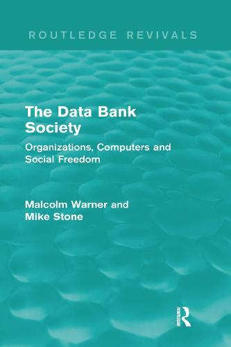 The Data Bank Society: Organizations, Computers and Social Freedom - Routledge Revivals (Hardback)