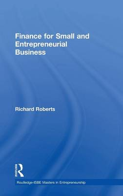 Finance for Small and Entrepreneurial Business - Routledge Masters in Entrepreneurship (Hardback)