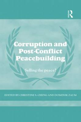Corruption and Post-Conflict Peacebuilding: Selling the Peace? - Cass Series on Peacekeeping (Paperback)