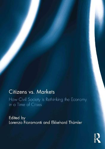 Citizens Vs. Markets: How Civil Society is Rethinking the Economy in a Time of Crises (Paperback)
