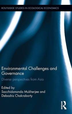 Environmental Challenges and Governance: Diverse perspectives from Asia - Routledge Studies in Ecological Economics (Hardback)