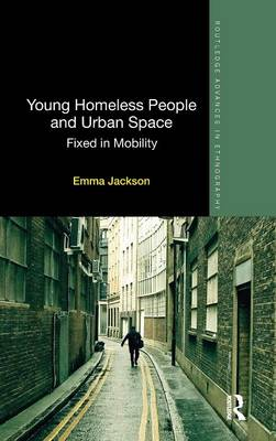 Young Homeless People and Urban Space: Fixed in Mobility - Routledge Advances in Ethnography (Hardback)