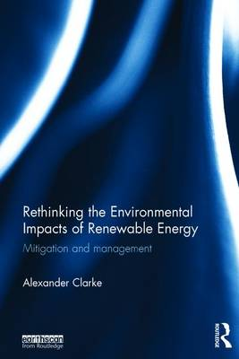 Rethinking the Environmental Impacts of Renewable Energy: Mitigation and management (Hardback)