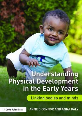 Understanding Physical Development in the Early Years: Linking bodies and minds (Paperback)
