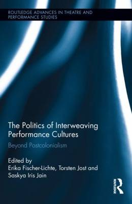 The Politics of Interweaving Performance Cultures: Beyond Postcolonialism - Routledge Advances in Theatre & Performance Studies (Hardback)