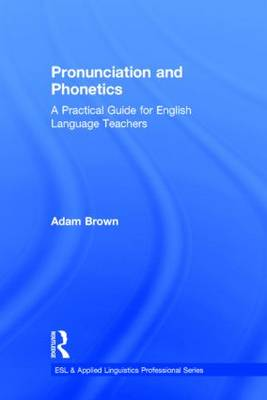 Pronunciation and Phonetics: A Practical Guide for English Language Teachers - ESL & Applied Linguistics Professional Series (Hardback)