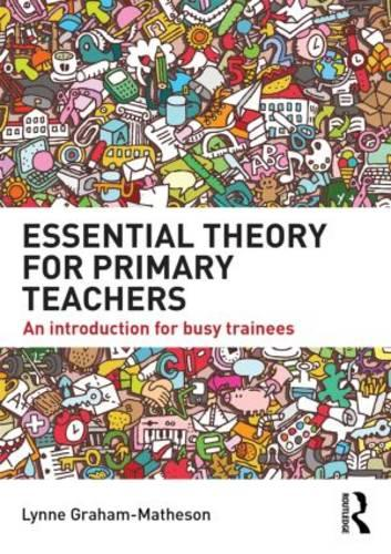 Essential Theory for Primary Teachers: An introduction for busy trainees (Paperback)