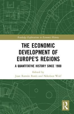 The Economic Development of Europe's Regions: A Quantitative History since 1900 - Routledge Explorations in Economic History (Hardback)