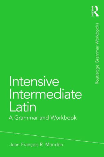 Intensive Intermediate Latin: A Grammar and Workbook - Grammar Workbooks (Paperback)