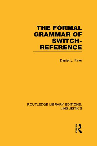 The Formal Grammar of Switch-Reference - Routledge Library Editions: Linguistics (Hardback)
