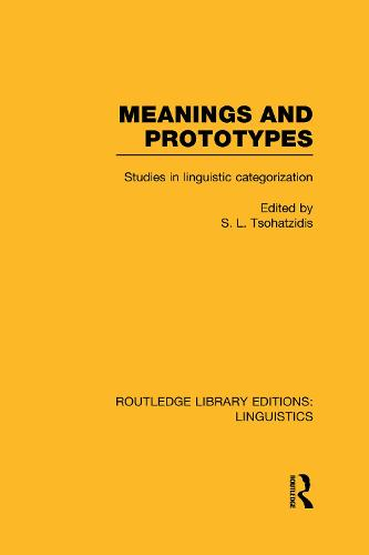 Meanings and Prototypes: Studies in Linguistic Categorization - Routledge Library Editions: Linguistics (Hardback)