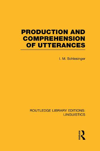 Production and Comprehension of Utterances - Routledge Library Editions: Linguistics (Hardback)