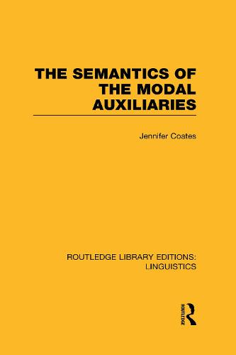The Semantics of the Modal Auxiliaries - Routledge Library Editions: Linguistics (Hardback)