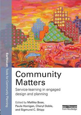 Community Matters: Service-Learning in Engaged Design and Planning - Earthscan Tools for Community Planning (Paperback)