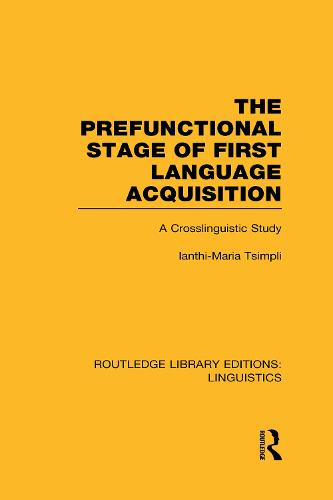 The Prefunctional Stage of First Language Acquistion: A Crosslinguistic Study - Routledge Library Editions: Linguistics (Hardback)