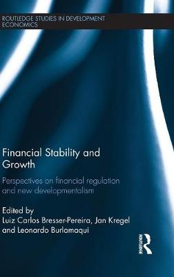 Financial Stability and Growth: Perspectives on financial regulation and new developmentalism (Hardback)