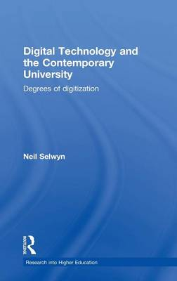 Digital Technology and the Contemporary University: Degrees of digitization - Research into Higher Education (Hardback)
