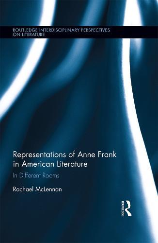 Representations of Anne Frank in American Literature - Routledge Interdisciplinary Perspectives on Literature (Hardback)