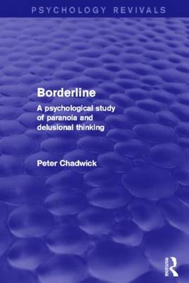 Borderline (Psychology Revivals): A Psychological Study of Paranoia and Delusional Thinking - Psychology Revivals (Paperback)