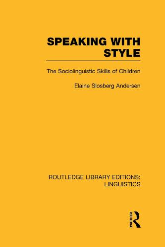 Speaking With Style: The Sociolinguistics Skills of Children - Routledge Library Editions: Linguistics (Hardback)