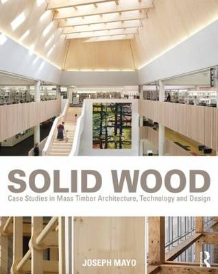 Solid Wood: Case Studies in Mass Timber Architecture, Technology and Design (Paperback)