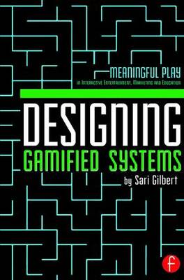 Designing Gamified Systems: Meaningful Play in Interactive Entertainment, Marketing and Education (Paperback)