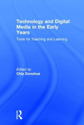 Technology and Digital Media in the Early Years: Tools for Teaching and Learning (Hardback)