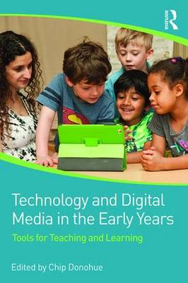 Technology and Digital Media in the Early Years: Tools for Teaching and Learning (Paperback)