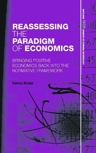 Reassessing the Paradigm of Economics: Bringing Positive Economics Back into the Normative Framework (Paperback)