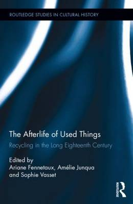 The Afterlife of Used Things: Recycling in the Long Eighteenth Century - Routledge Studies in Cultural History (Hardback)