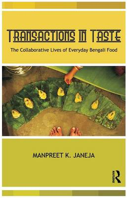 Transactions in Taste: The Collaborative Lives of Everyday Bengali Food (Paperback)