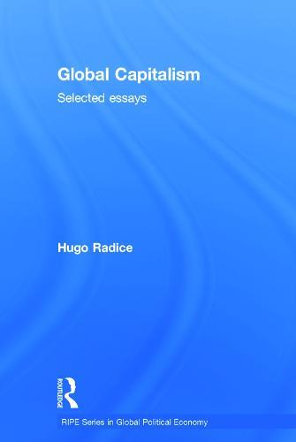 Global Capitalism: Selected Essays - RIPE Series in Global Political Economy (Hardback)
