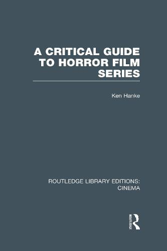 A Critical Guide to Horror Film Series - Routledge Library Editions: Cinema (Hardback)