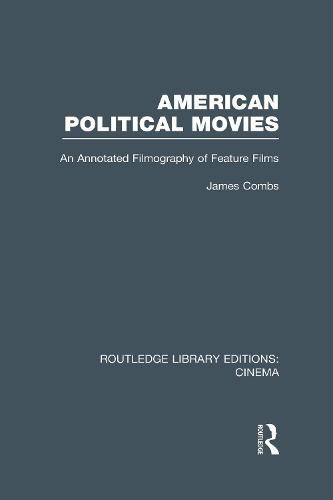 American Political Movies: An Annotated Filmography of Feature Films - Routledge Library Editions: Cinema (Hardback)
